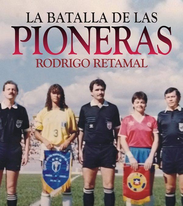 La Batalla de las pioneras: Crónica de la primera Selección Chilena Femenina