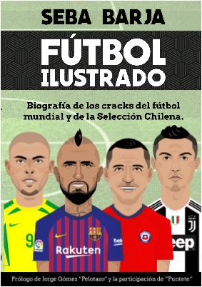 Fútbol Ilustrado: Biografía de los cracks del fútbol mundial y de la Selección Chilena
